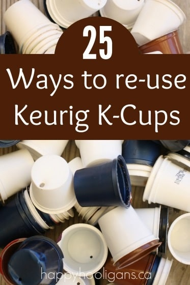 25 Creative Ways to Re-Use Keurig K-Cups