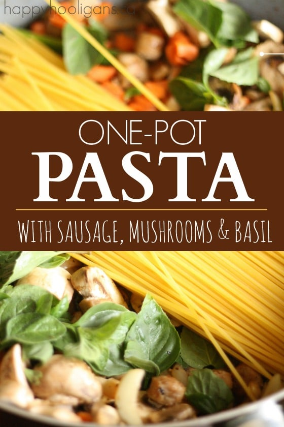 One-Pot Pasta with Sausage Mushroom and Basil - Happy Hooligans