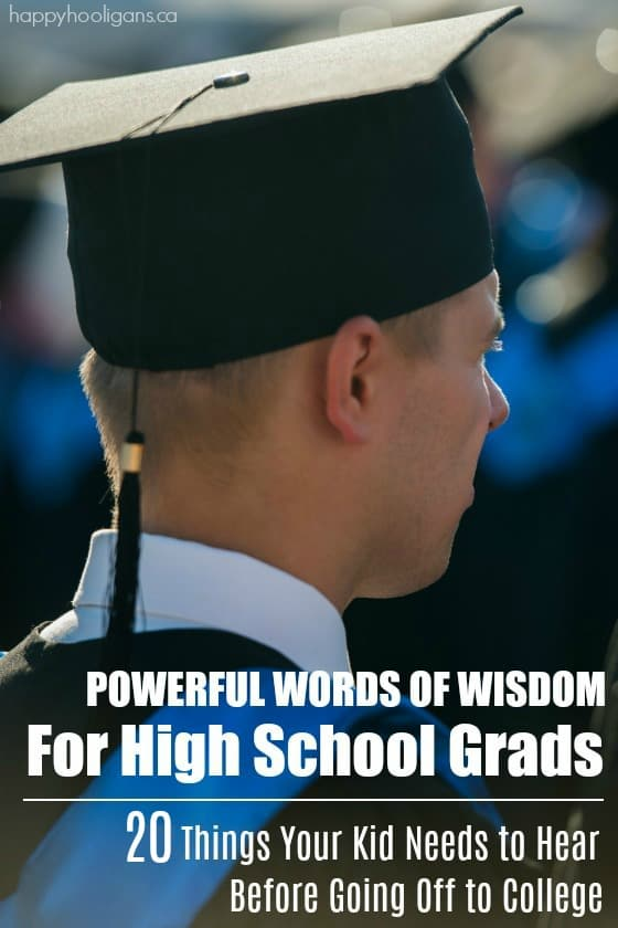 Powerful Words of Wisdom for High School Seniors - 20 Things Your College Kid Needs To Hear - Happy Hooligans